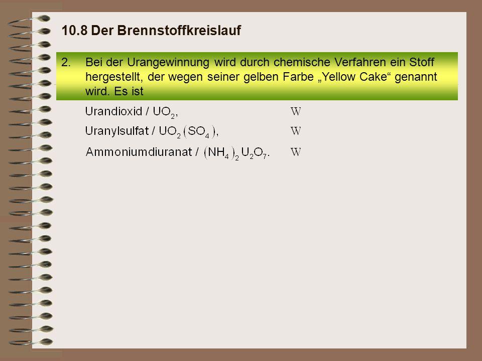 Seite 61 8.1.4 Herstellung von Brennelementen 5.Zur Herstellung von Brennelementen wird das an U-235 angereicherte Uranhexafluorid wieder umgewandelt zu 10.8 Der Brennstoffkreislauf