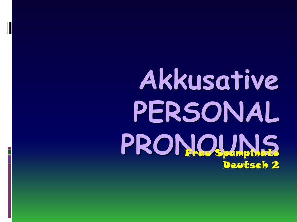 Akkusative PERSONAL PRONOUNS Frau Spampinato Deutsch 2