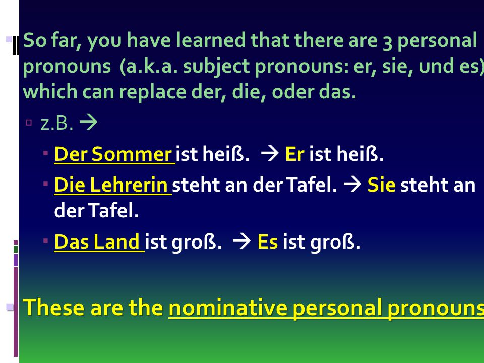  So far, you have learned that there are 3 personal pronouns (a.k.a.