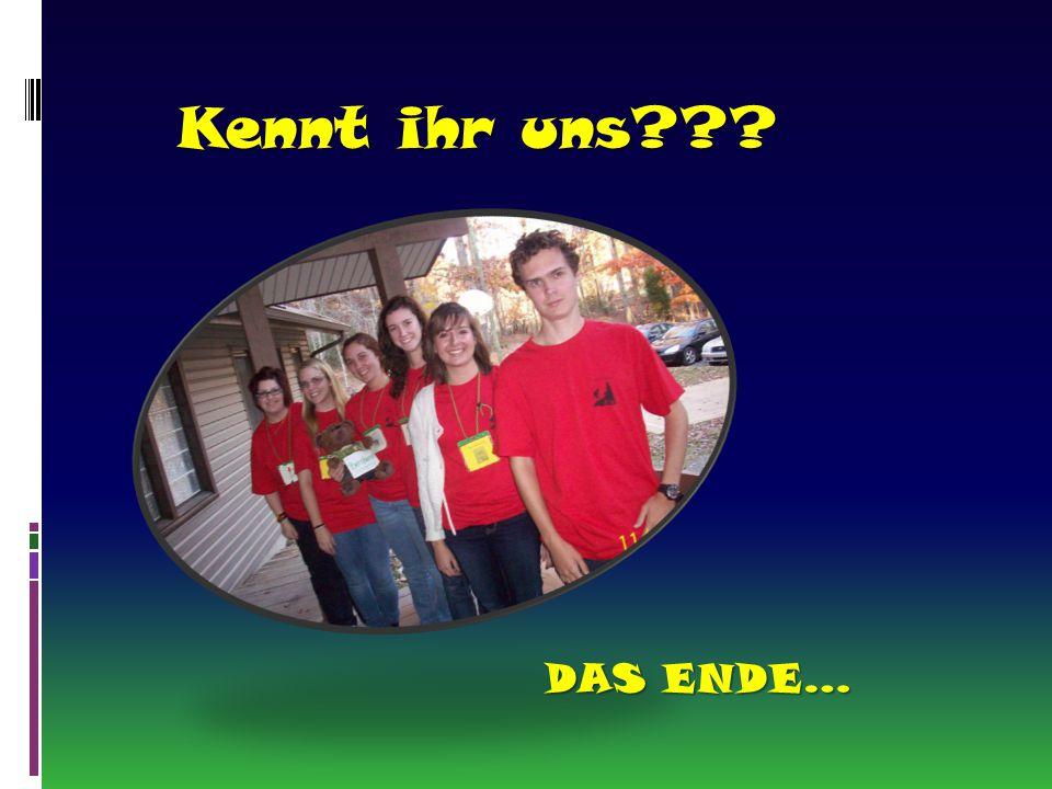 Kennt ihr uns??? DAS ENDE…