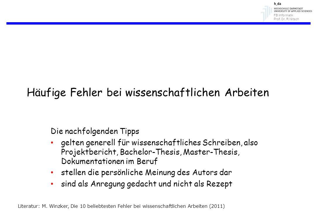 FB Informatik Prof. Dr. R.Nitsch Häufige Fehler bei wissenschaftlichen Arbeiten Die nachfolgenden Tipps gelten generell für wissenschaftliches Schreib