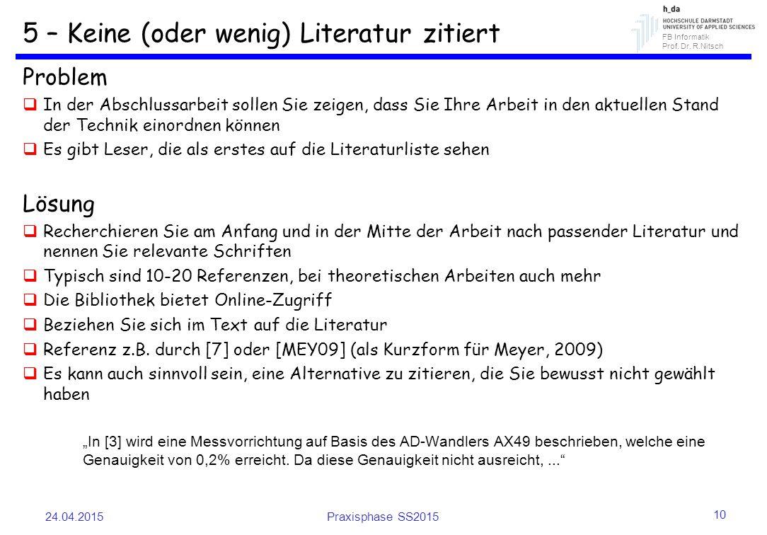 FB Informatik Prof. Dr. R.Nitsch 5 – Keine (oder wenig) Literatur zitiert Problem  In der Abschlussarbeit sollen Sie zeigen, dass Sie Ihre Arbeit in