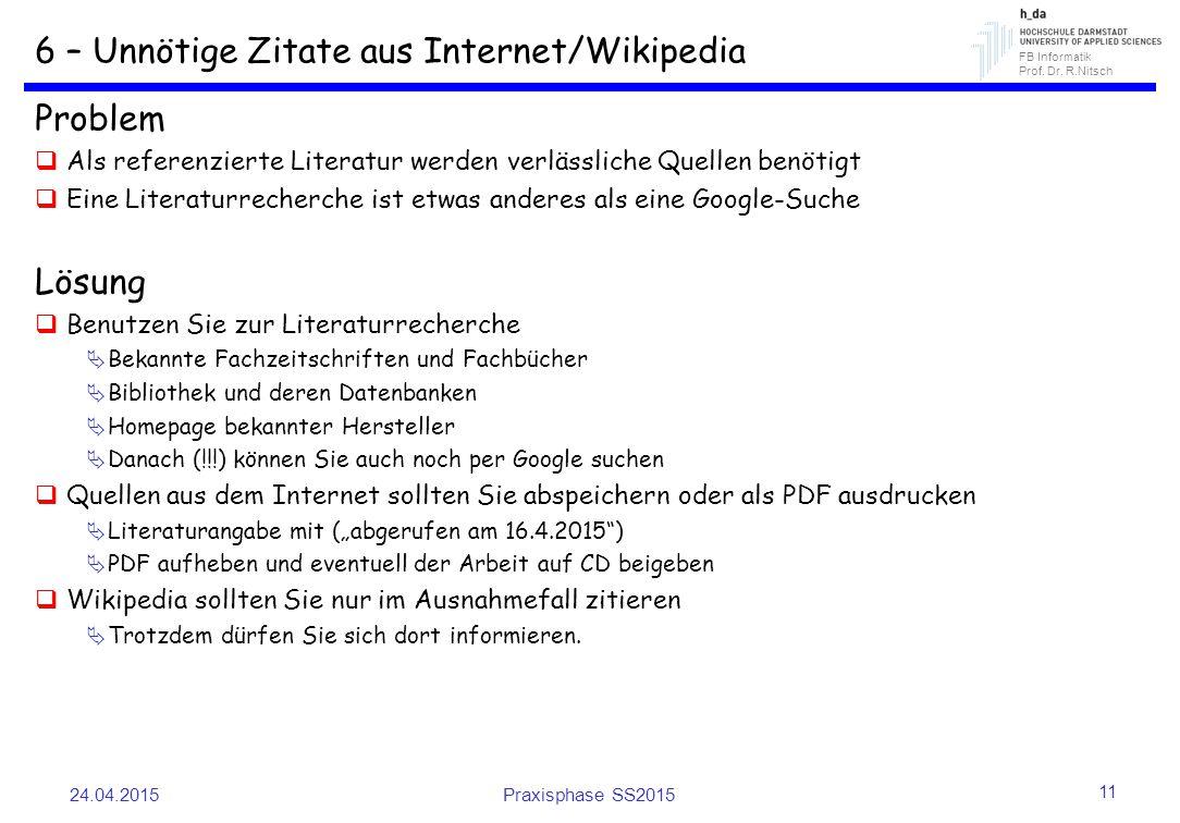 FB Informatik Prof. Dr. R.Nitsch 6 – Unnötige Zitate aus Internet/Wikipedia Problem  Als referenzierte Literatur werden verlässliche Quellen benötigt