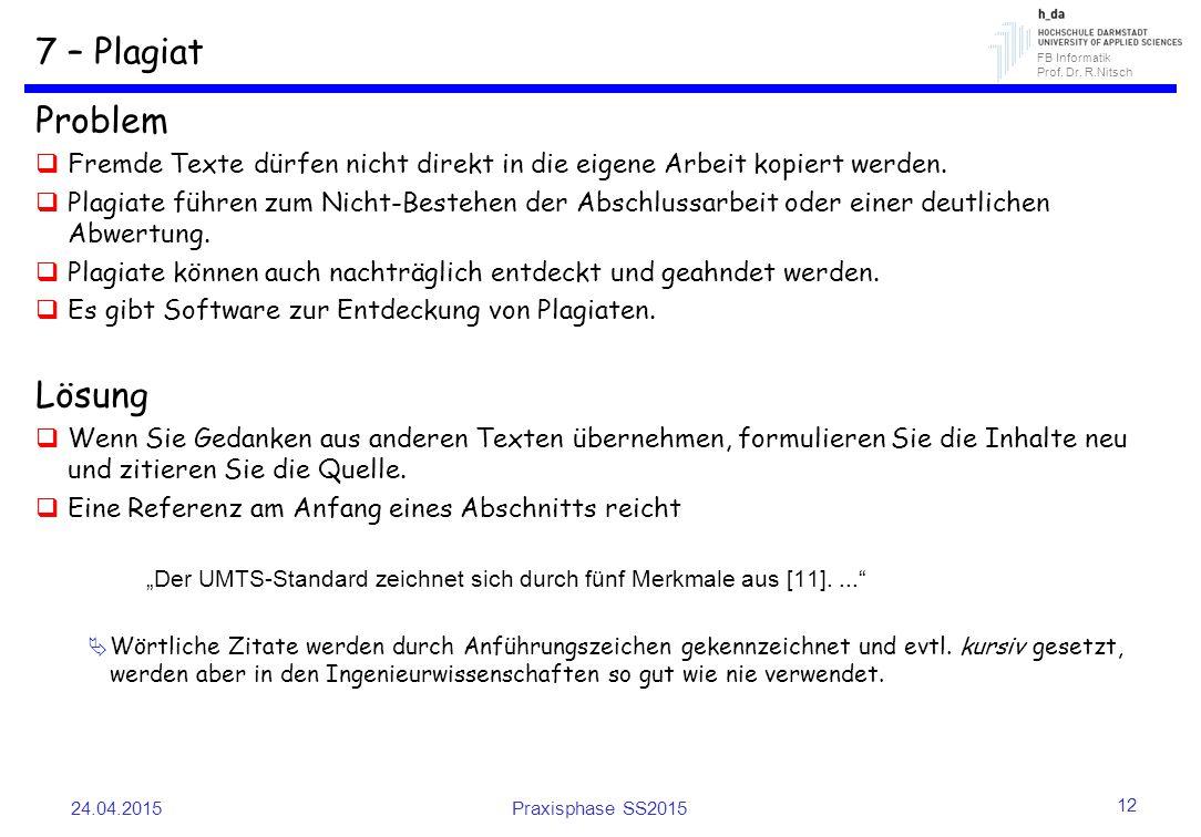 FB Informatik Prof. Dr. R.Nitsch 7 – Plagiat Problem  Fremde Texte dürfen nicht direkt in die eigene Arbeit kopiert werden.  Plagiate führen zum Nic