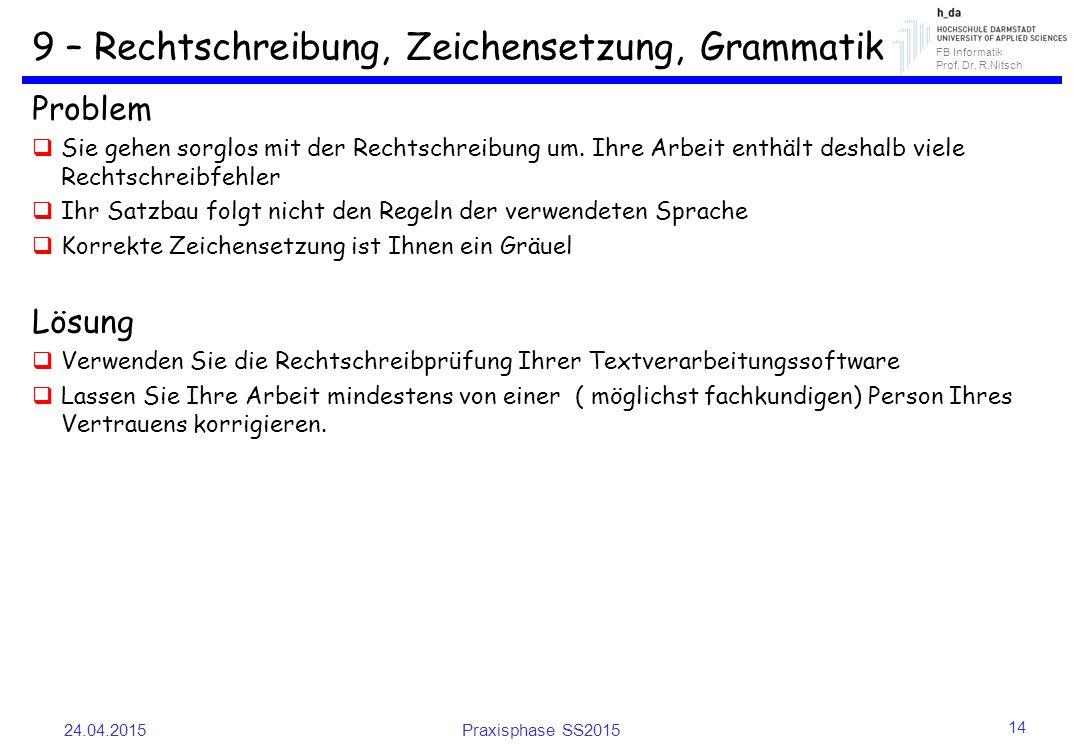 FB Informatik Prof. Dr. R.Nitsch 9 – Rechtschreibung, Zeichensetzung, Grammatik Problem  Sie gehen sorglos mit der Rechtschreibung um. Ihre Arbeit en