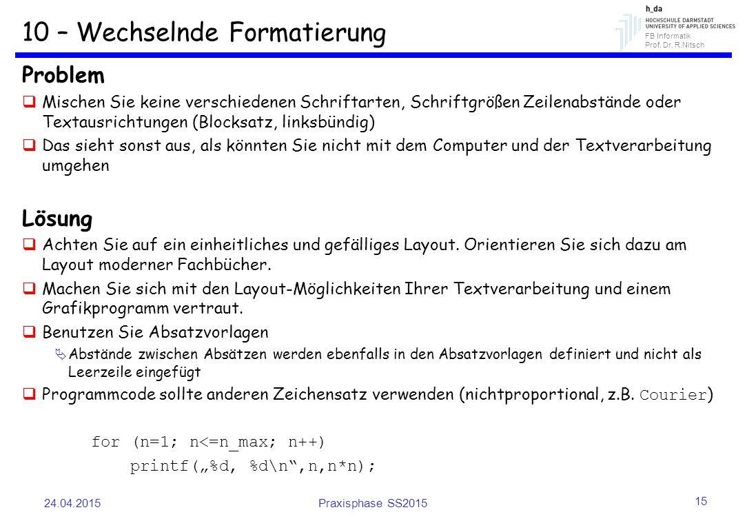 FB Informatik Prof. Dr. R.Nitsch 10 – Wechselnde Formatierung Problem  Mischen Sie keine verschiedenen Schriftarten, Schriftgrößen Zeilenabstände ode