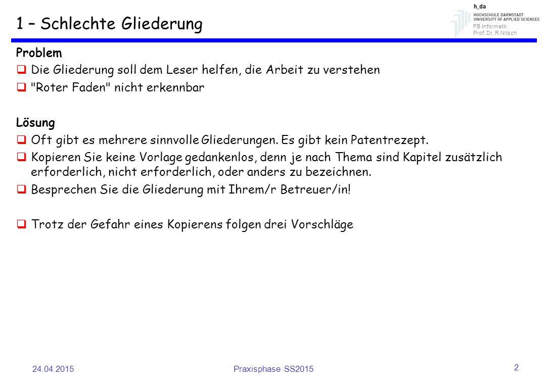 FB Informatik Prof. Dr. R.Nitsch 1 – Schlechte Gliederung Problem  Die Gliederung soll dem Leser helfen, die Arbeit zu verstehen 