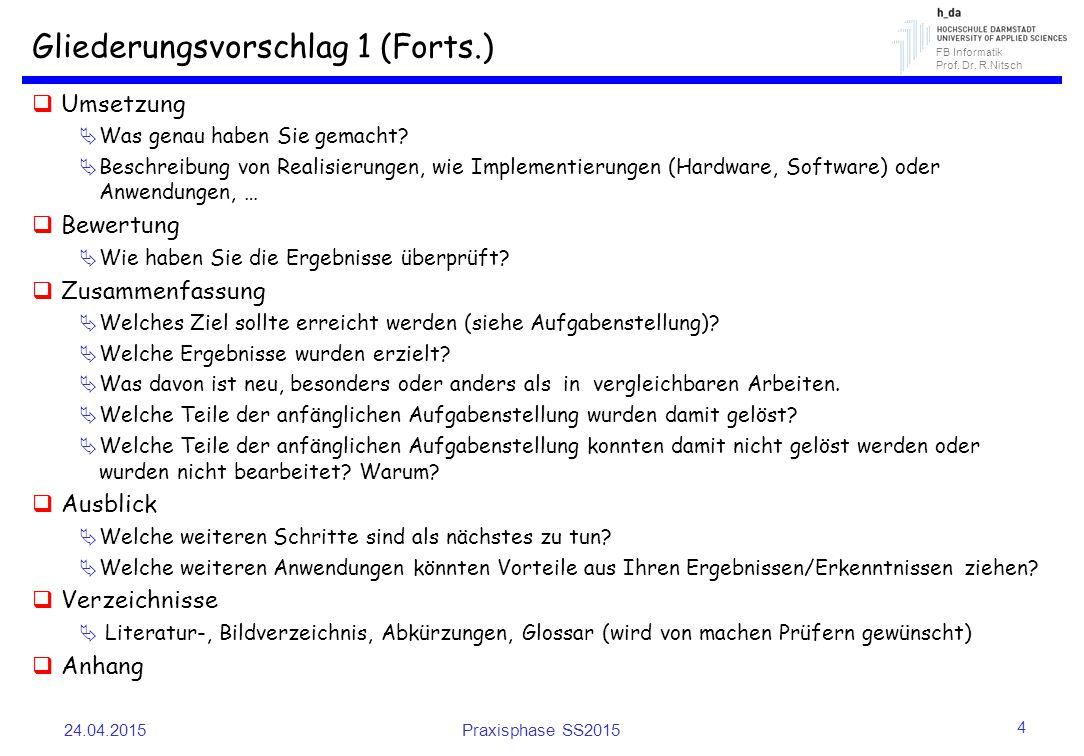 FB Informatik Prof. Dr. R.Nitsch Gliederungsvorschlag 1 (Forts.)  Umsetzung  Was genau haben Sie gemacht?  Beschreibung von Realisierungen, wie Imp