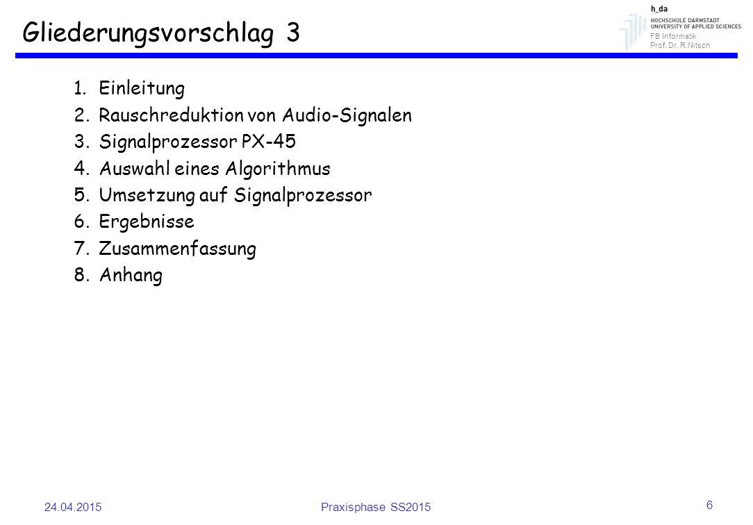 FB Informatik Prof. Dr. R.Nitsch Gliederungsvorschlag 3 1.Einleitung 2.Rauschreduktion von Audio-Signalen 3.Signalprozessor PX-45 4.Auswahl eines Algo