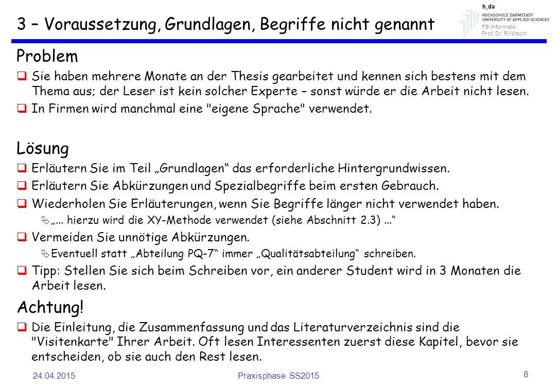 FB Informatik Prof. Dr. R.Nitsch 3 – Voraussetzung, Grundlagen, Begriffe nicht genannt Problem  Sie haben mehrere Monate an der Thesis gearbeitet und