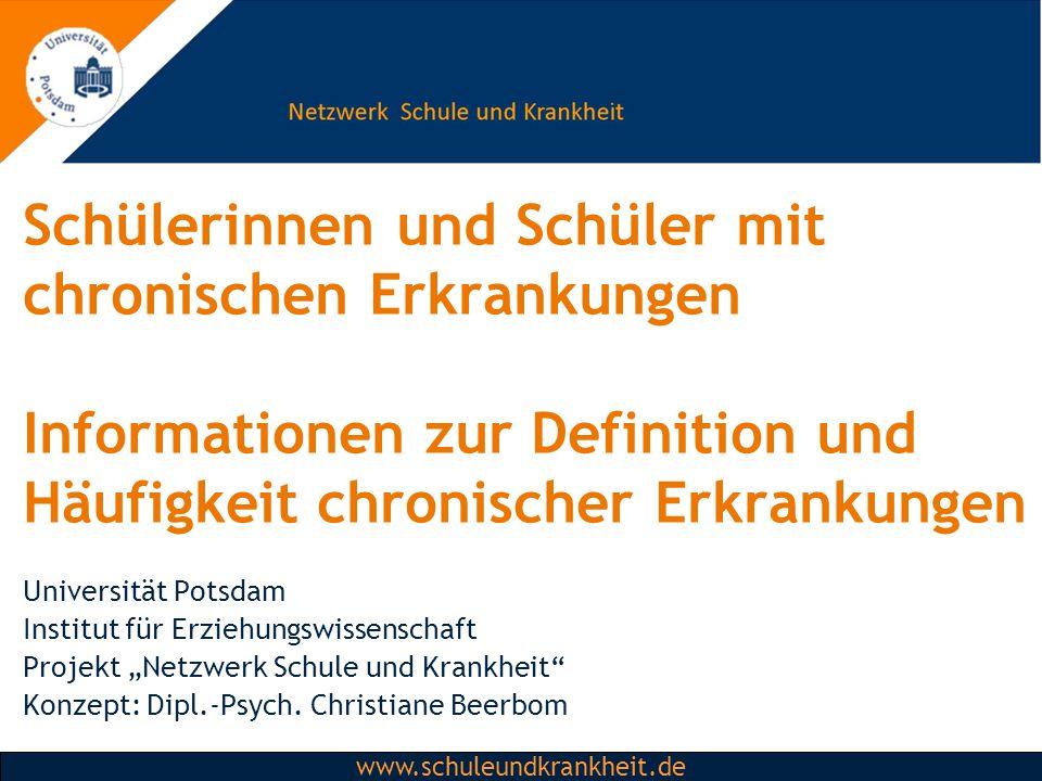 Dipl.-Psych. Christiane Beerbom www.schuleundkrankheit.de Schülerinnen und Schüler mit chronischen Erkrankungen Informationen zur Definition und Häufi