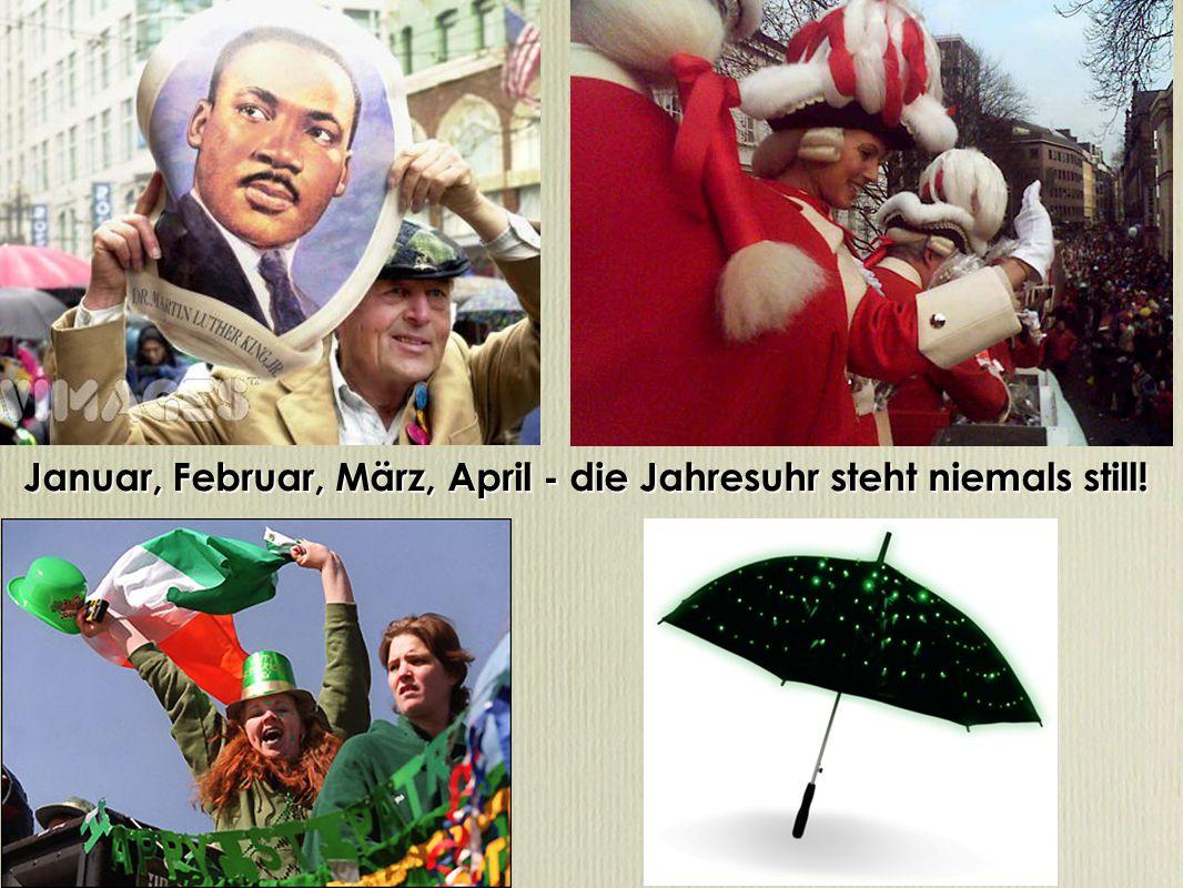 Januar, Februar, März, April - die Jahresuhr steht niemals still!