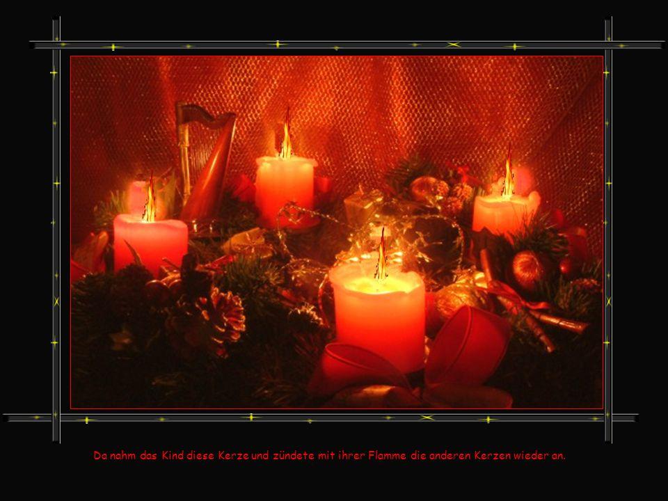 Da nahm das Kind diese Kerze und zündete mit ihrer Flamme die anderen Kerzen wieder an.