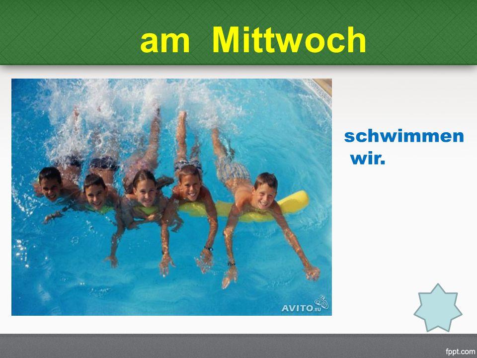 am Mittwoch schwimmen wir.
