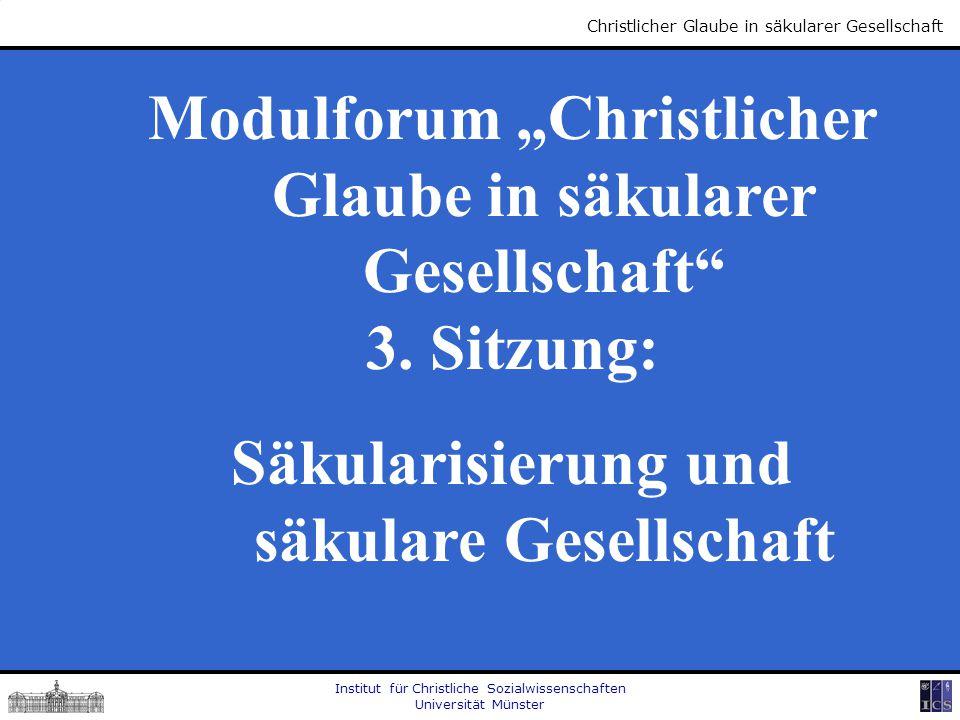 """Institut für Christliche Sozialwissenschaften Universität Münster Christlicher Glaube in säkularer Gesellschaft Modulforum """"Christlicher Glaube in säk"""
