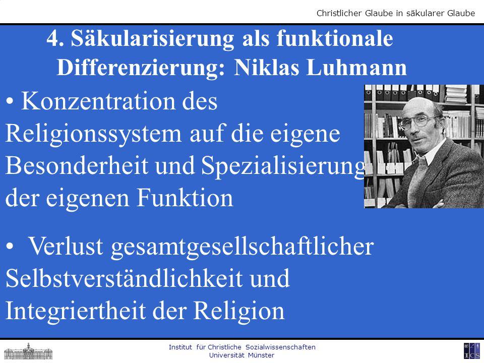 Institut für Christliche Sozialwissenschaften Universität Münster Christlicher Glaube in säkularer Glaube 4. Säkularisierung als funktionale Differenz