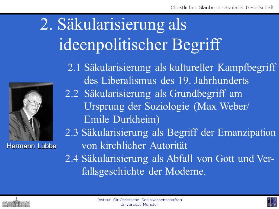 Institut für Christliche Sozialwissenschaften Universität Münster Christlicher Glaube in säkularer Gesellschaft 2. Säkularisierung als ideenpolitische