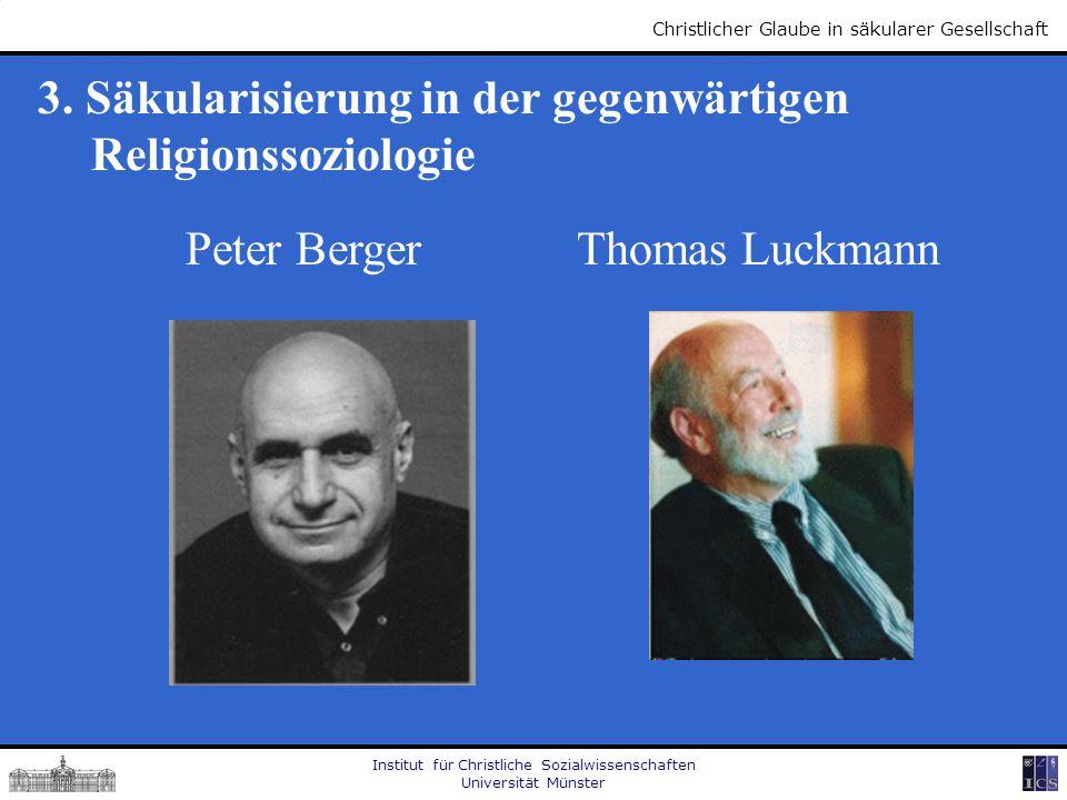 Institut für Christliche Sozialwissenschaften Universität Münster Christlicher Glaube in säkularer Gesellschaft 3. Säkularisierung in der gegenwärtige