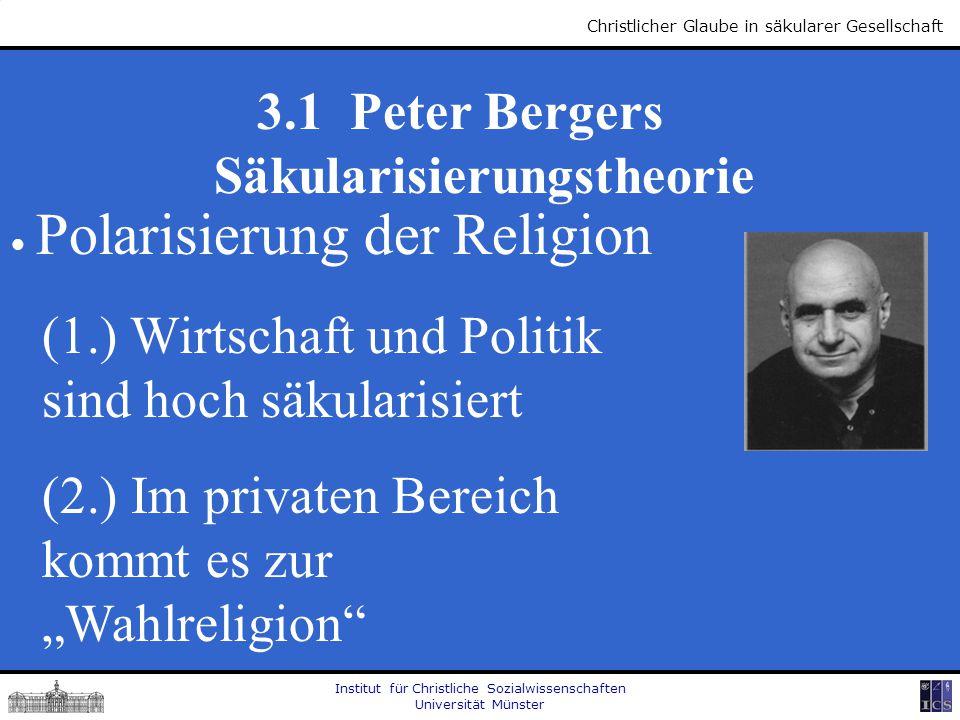 Institut für Christliche Sozialwissenschaften Universität Münster Christlicher Glaube in säkularer Gesellschaft 3.1 Peter Bergers Säkularisierungstheo