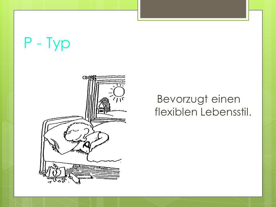 P - Typ Bevorzugt einen flexiblen Lebensstil.