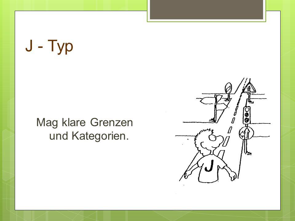 J - Typ Mag klare Grenzen und Kategorien.