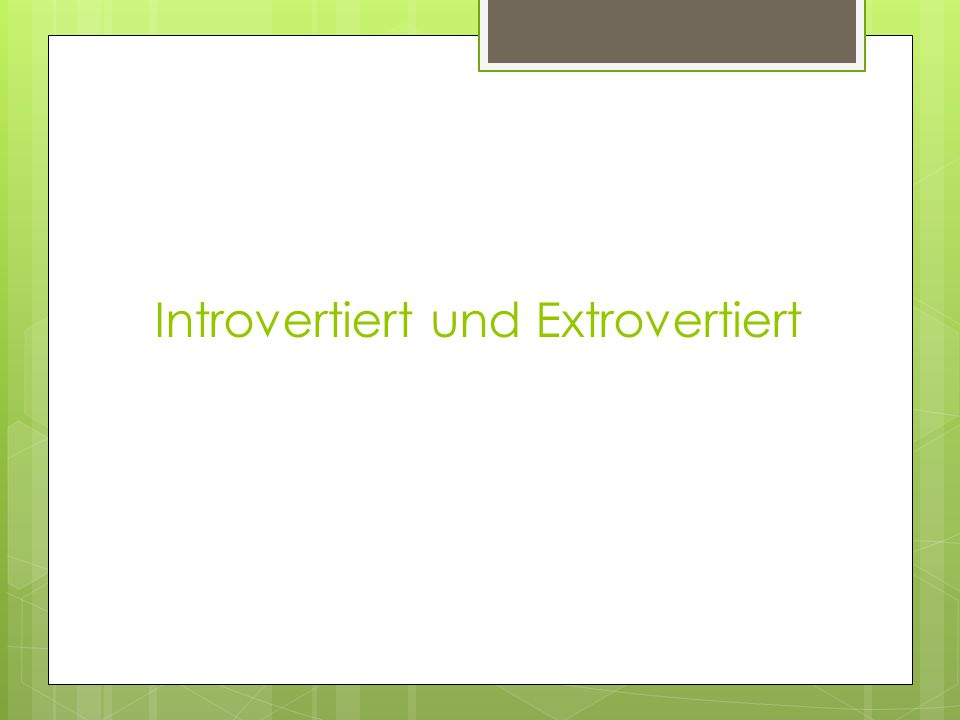 Introvertiert und Extrovertiert
