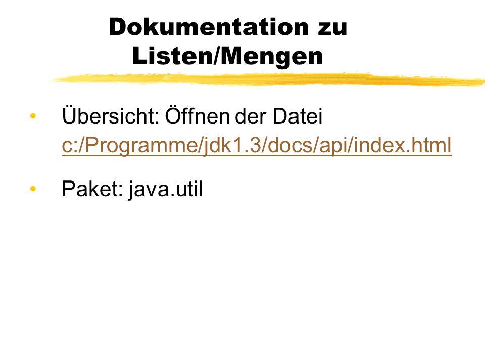 Dokumentation zu Listen/Mengen Übersicht: Öffnen der Datei c:/Programme/jdk1.3/docs/api/index.html c:/Programme/jdk1.3/docs/api/index.html Paket: java