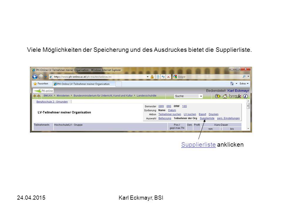 24.04.2015Karl Eckmayr, BSI Viele Möglichkeiten der Speicherung und des Ausdruckes bietet die Supplierliste. Supplierliste anklicken