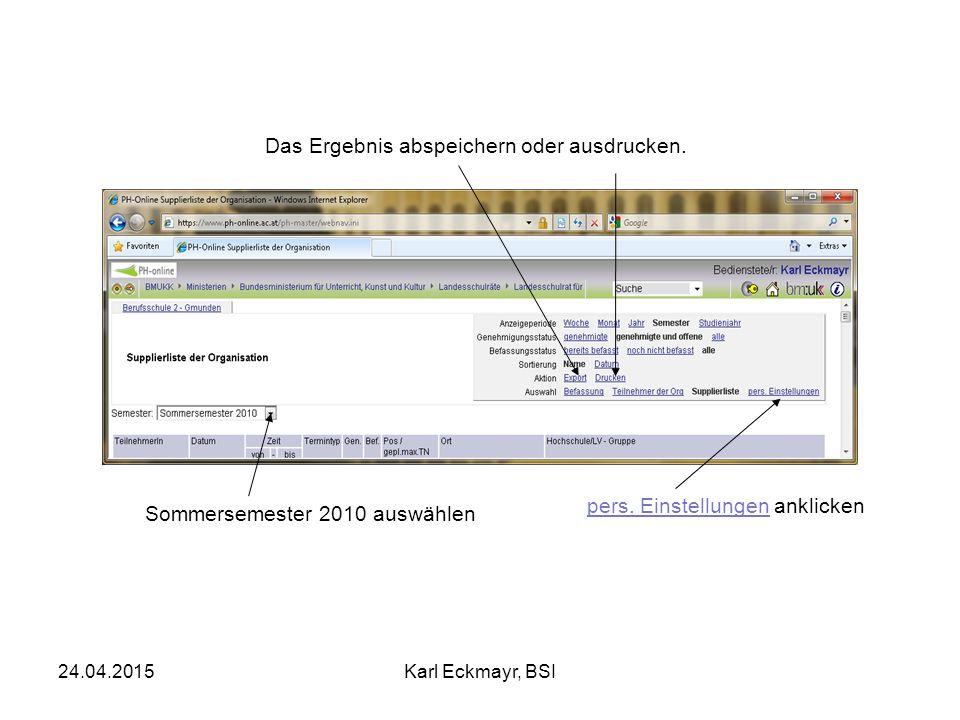 24.04.2015Karl Eckmayr, BSI Sommersemester 2010 auswählen Das Ergebnis abspeichern oder ausdrucken. pers. Einstellungen anklicken