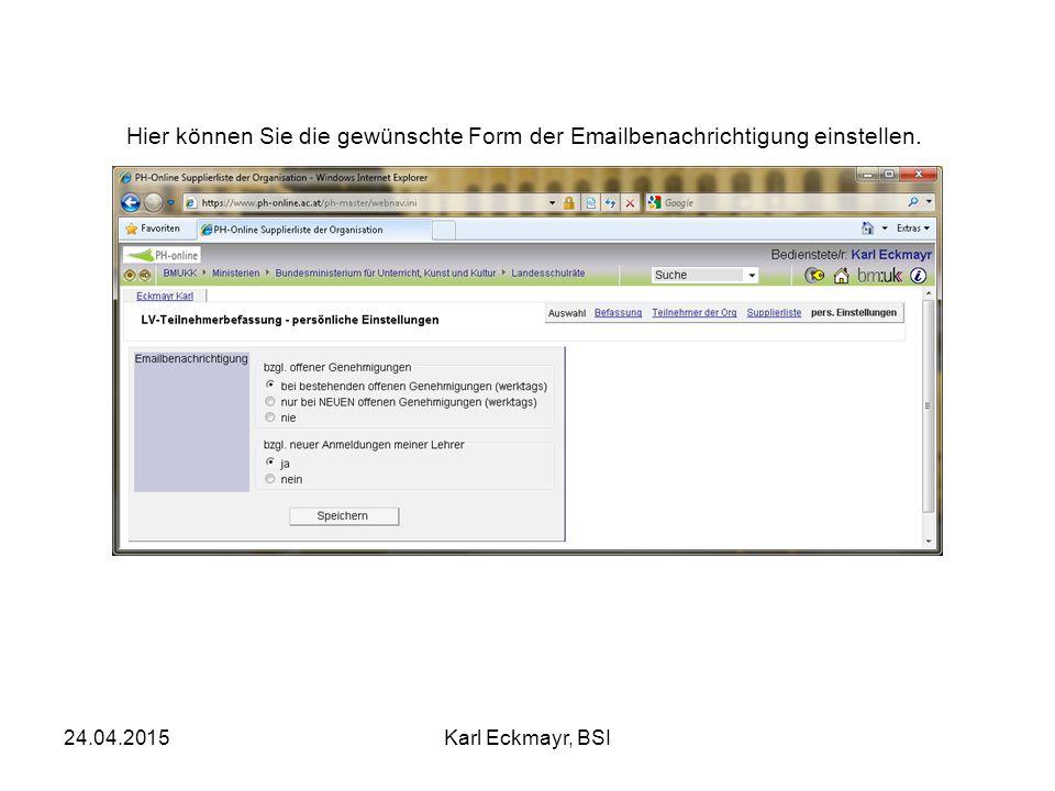 24.04.2015Karl Eckmayr, BSI Hier können Sie die gewünschte Form der Emailbenachrichtigung einstellen.