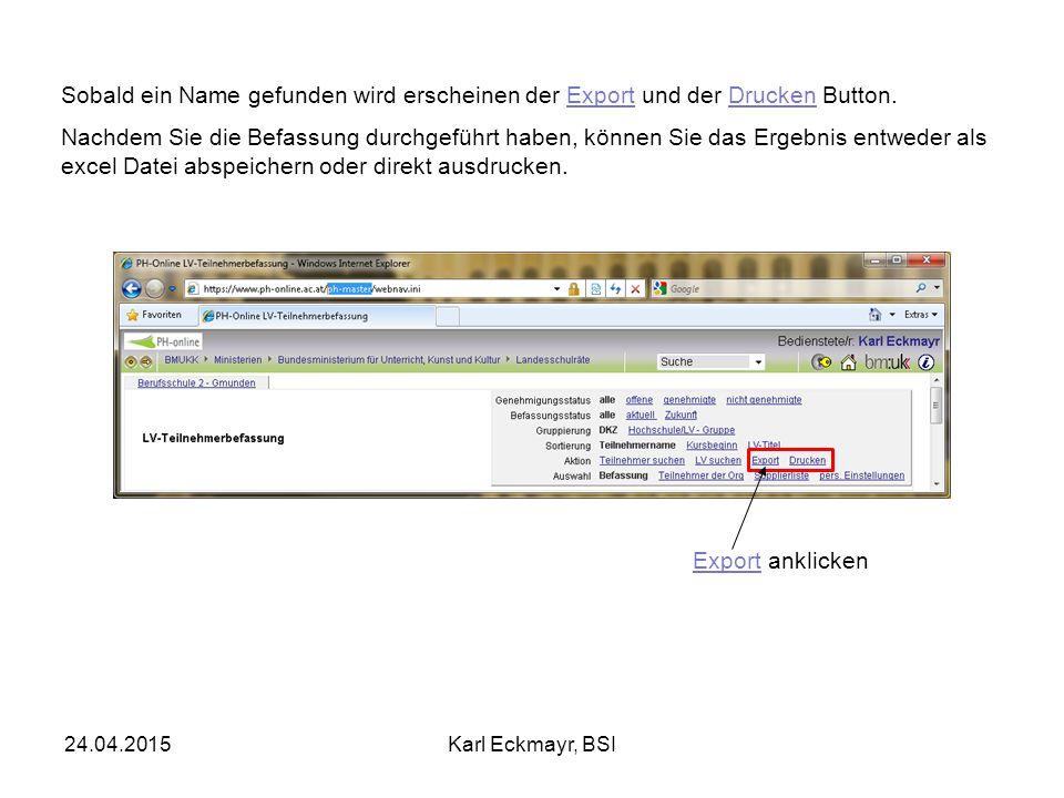 24.04.2015Karl Eckmayr, BSI Sobald ein Name gefunden wird erscheinen der Export und der Drucken Button. Nachdem Sie die Befassung durchgeführt haben,