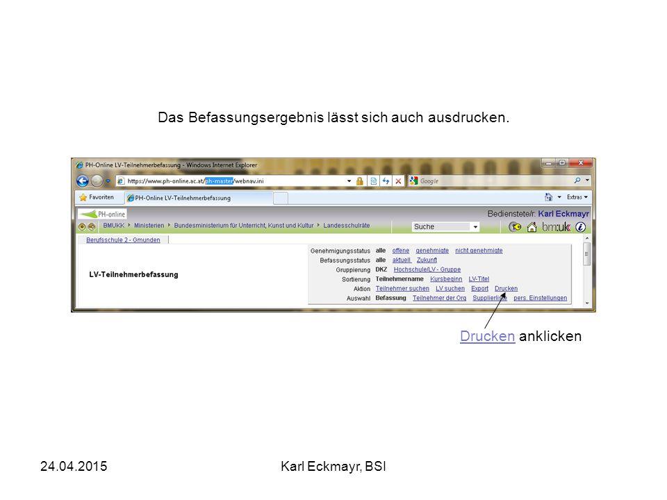 24.04.2015Karl Eckmayr, BSI Das Befassungsergebnis lässt sich auch ausdrucken. Drucken anklicken