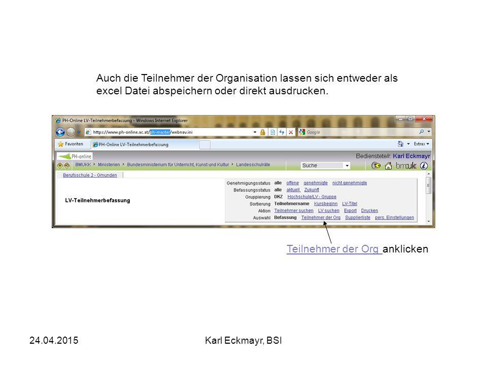 24.04.2015Karl Eckmayr, BSI Auch die Teilnehmer der Organisation lassen sich entweder als excel Datei abspeichern oder direkt ausdrucken.