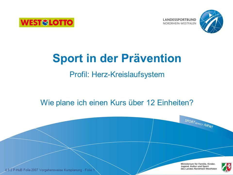 Sport in der Prävention Profil: Herz-Kreislaufsystem Wie plane ich einen Kurs über 12 Einheiten.