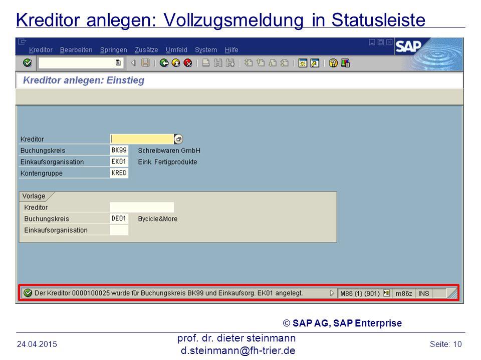 Kreditor anlegen: Vollzugsmeldung in Statusleiste 24.04.2015 prof. dr. dieter steinmann d.steinmann@fh-trier.de Seite: 10 © SAP AG, SAP Enterprise
