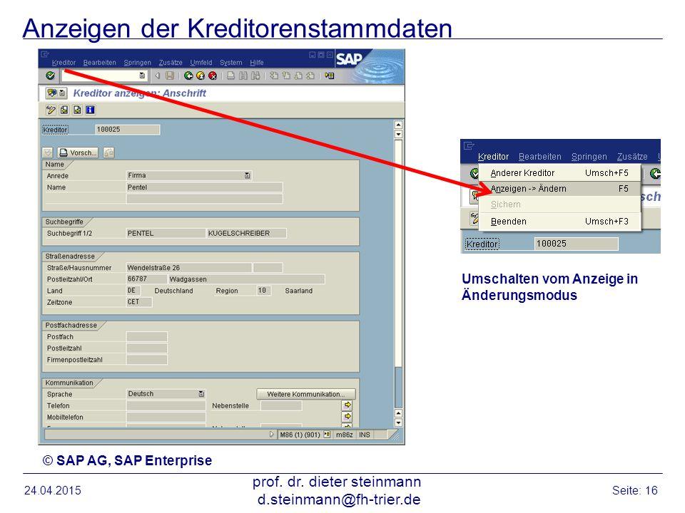 Anzeigen der Kreditorenstammdaten 24.04.2015 prof. dr. dieter steinmann d.steinmann@fh-trier.de Seite: 16 © SAP AG, SAP Enterprise Umschalten vom Anze