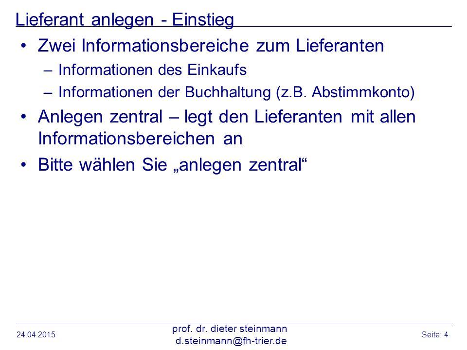 Lieferant anlegen - Einstieg Zwei Informationsbereiche zum Lieferanten –Informationen des Einkaufs –Informationen der Buchhaltung (z.B. Abstimmkonto)