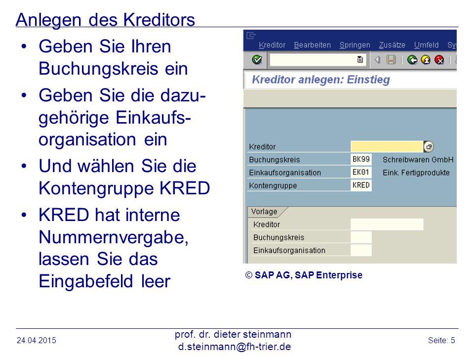 Kreditor anlegen Anschrift Bitte füllen Sie die Adressdaten aus, zumindest aber die Mussfelder Wählen Sie realistische Angaben Bitte als Land nur Deutschland wählen, Sprache DE 24.04.2015 prof.