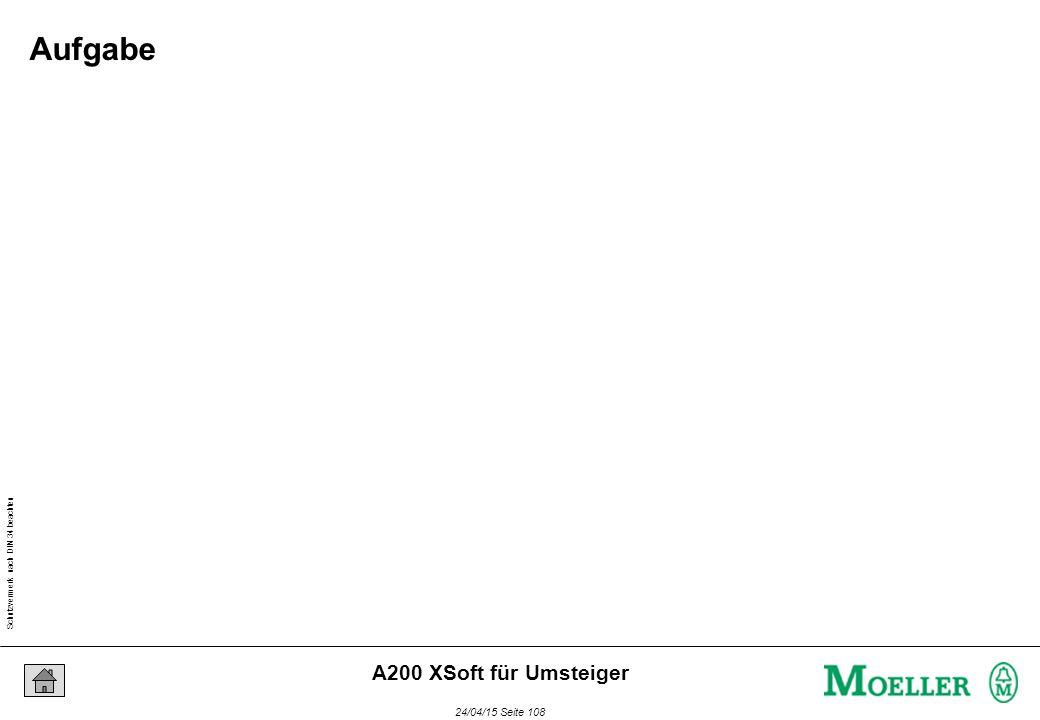 Schutzvermerk nach DIN 34 beachten 24/04/15 Seite 108 A200 XSoft für Umsteiger Aufgabe