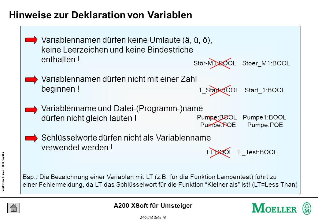 Schutzvermerk nach DIN 34 beachten 24/04/15 Seite 16 A200 XSoft für Umsteiger Variablennamen dürfen keine Umlaute (ä, ü, ö), keine Leerzeichen und kei