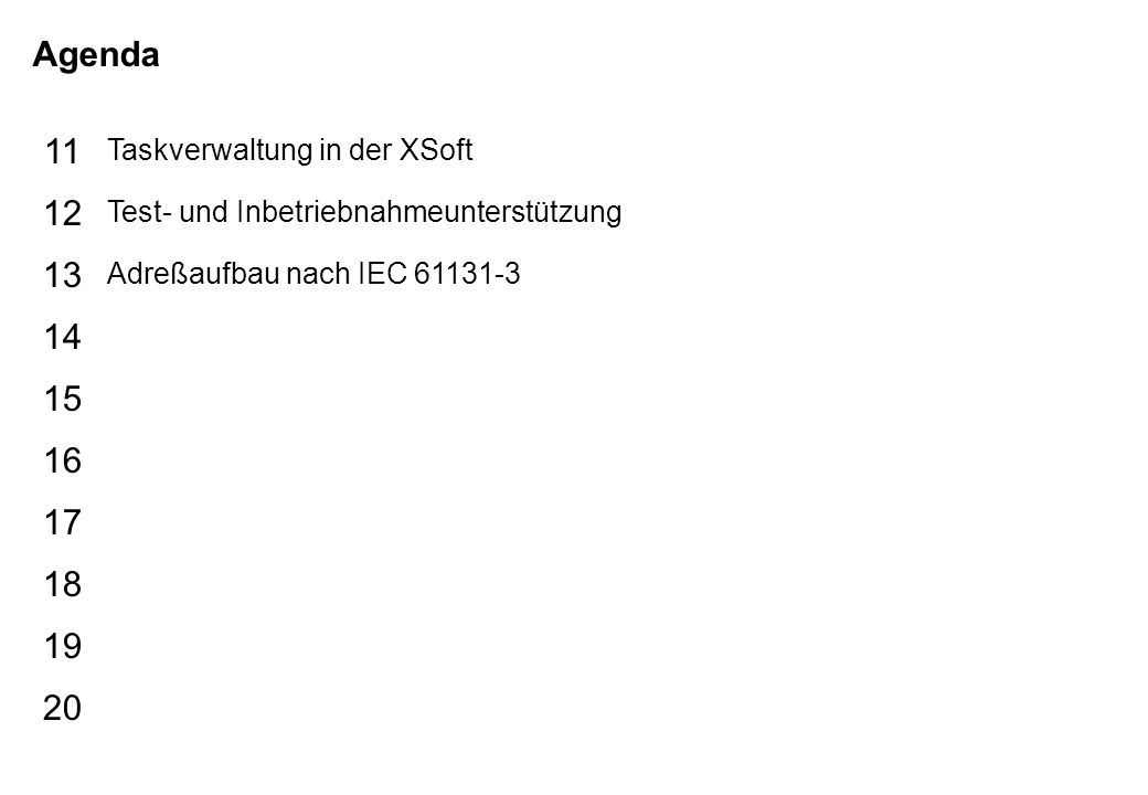 Schutzvermerk nach DIN 34 beachten 24/04/15 Seite 3 A200 XSoft für Umsteiger Agenda 15 16 17 18 19 20 11 12 13 14 Taskverwaltung in der XSoft Test- un
