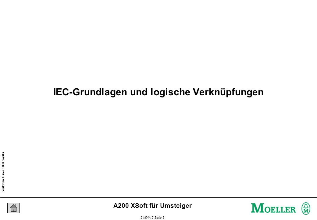 Schutzvermerk nach DIN 34 beachten 24/04/15 Seite 9 A200 XSoft für Umsteiger IEC-Grundlagen und logische Verknüpfungen