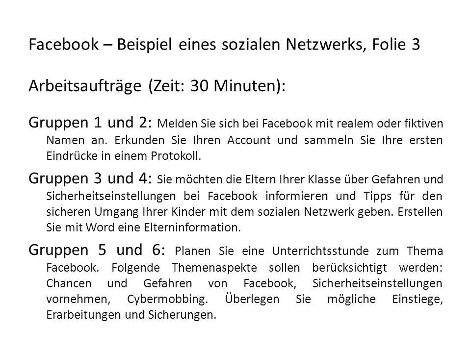 Facebook – Beispiel eines sozialen Netzwerks, Folie 3 Arbeitsaufträge (Zeit: 30 Minuten): Gruppen 1 und 2: Melden Sie sich bei Facebook mit realem ode