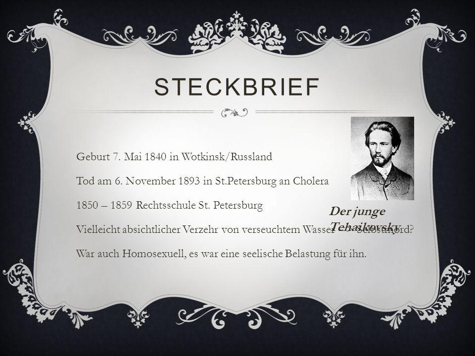 STECKBRIEF Geburt 7. Mai 1840 in Wotkinsk/Russland Tod am 6. November 1893 in St.Petersburg an Cholera 1850 – 1859 Rechtsschule St. Petersburg Viellei
