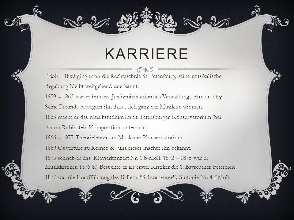 KARRIERE 1850 – 1859 ging er an die Rechtsschule St. Petersburg, seine musikalische Begabung bleibt weitgehend unerkannt. 1859 – 1863 war er im russ.