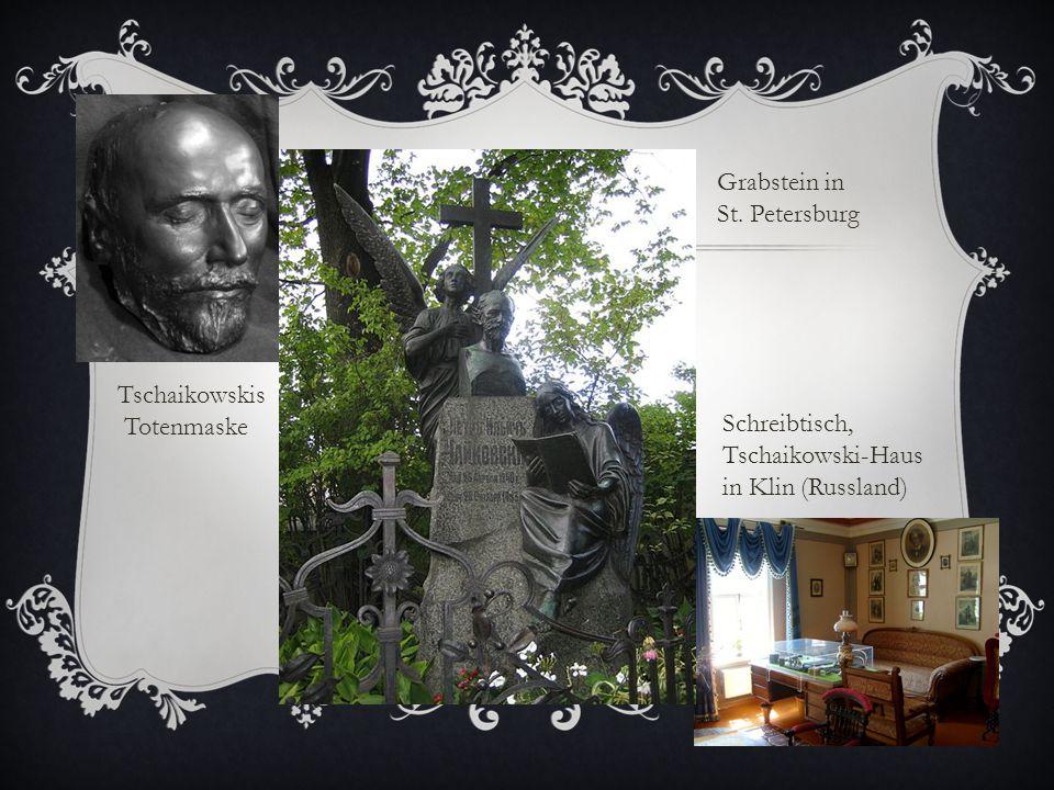 Tschaikowskis Totenmaske Grabstein in St. Petersburg Schreibtisch, Tschaikowski-Haus in Klin (Russland)