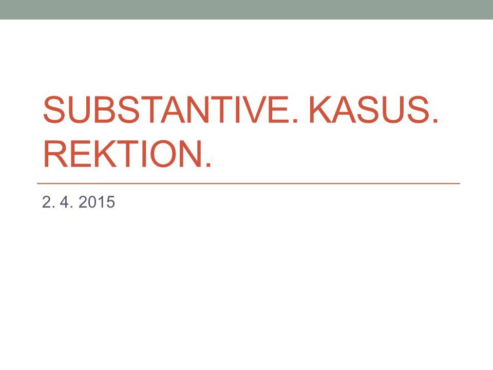 SUBSTANTIVE. KASUS. REKTION. 2. 4. 2015