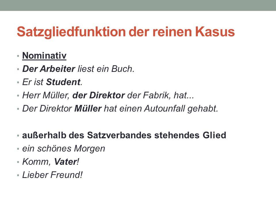 Satzgliedfunktion der reinen Kasus Nominativ Der Arbeiter liest ein Buch.