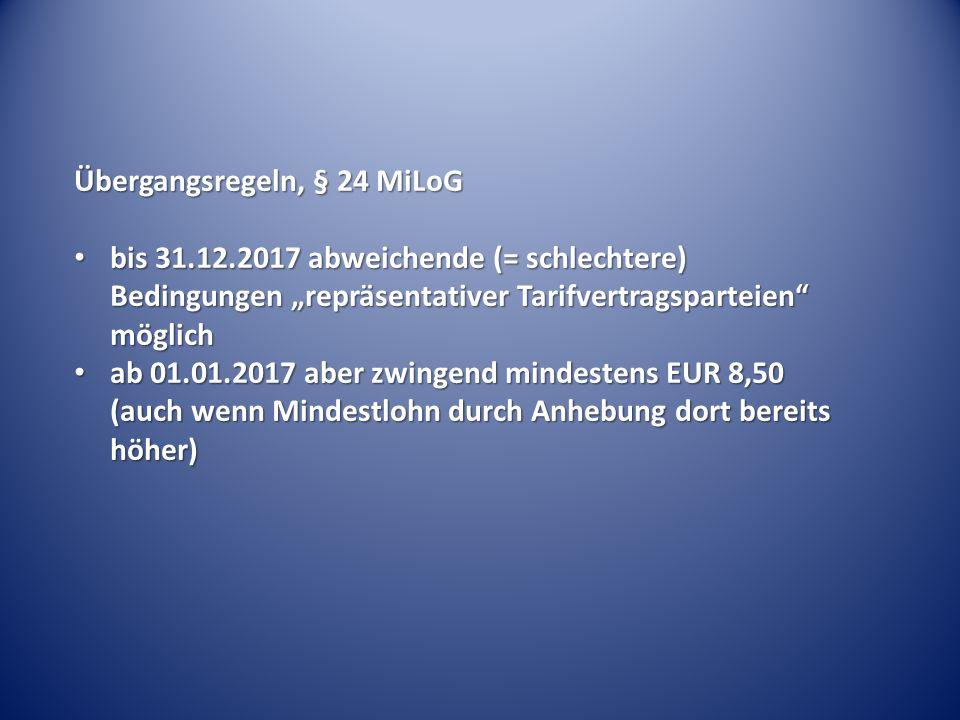 """Übergangsregeln, § 24 MiLoG bis 31.12.2017 abweichende (= schlechtere) Bedingungen """"repräsentativer Tarifvertragsparteien"""" möglich bis 31.12.2017 abwe"""