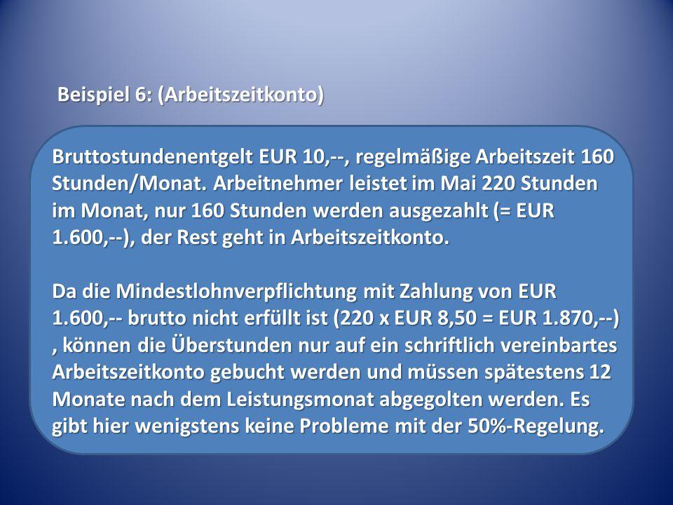 Bruttostundenentgelt EUR 10,--, regelmäßige Arbeitszeit 160 Stunden/Monat. Arbeitnehmer leistet im Mai 220 Stunden im Monat, nur 160 Stunden werden au
